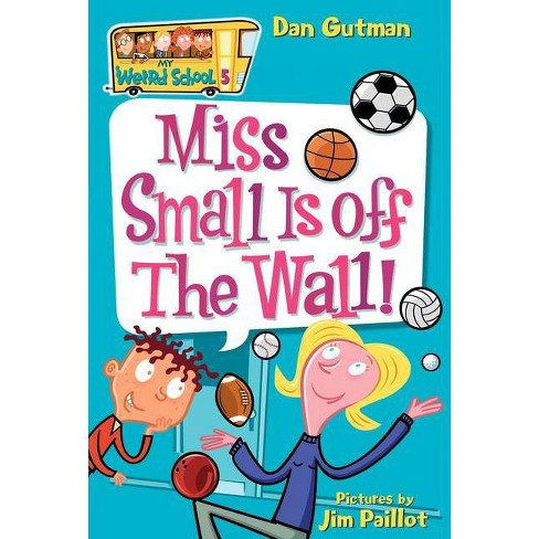 Miss Small Is Off the Wall! - (My Weird School) by  Dan Gutman (Paperback) - image 1 of 1