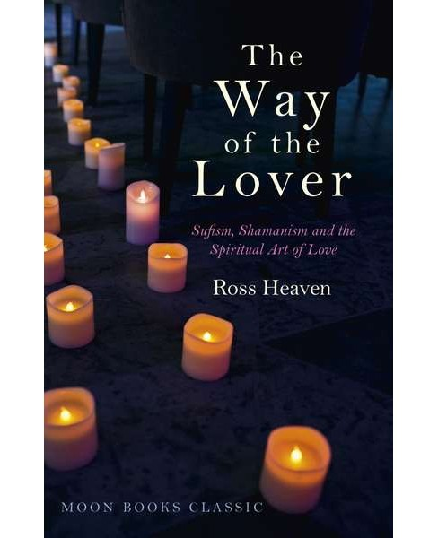 Way of the Lover : Sufism, Shamanism and the Spiritual Art of Love -  by Ross Heaven (Paperback) - image 1 of 1