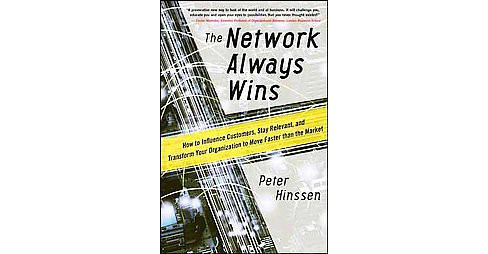 Network Always Wins : How to Influence Customers, Stay Relevant, and Transform Your Organization to Move - image 1 of 1