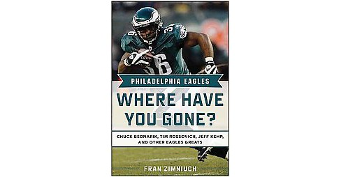 Philadelphia Eagles : Where Have You Gone (Reprint) (Hardcover) (Fran Zimniuch) - image 1 of 1
