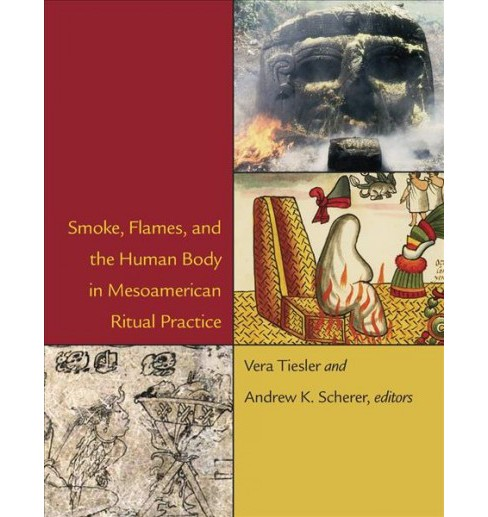 Smoke, Flames, and the Human Body in Mesoamerican Ritual Practice -  (Hardcover) - image 1 of 1
