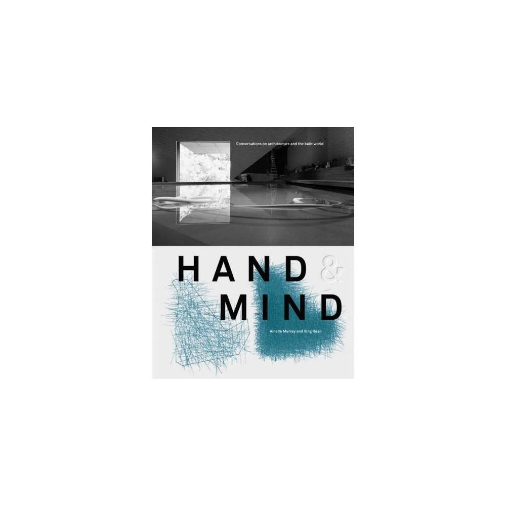 Hand & Mind : Conversations on Architecture and the Built World - (Paperback)