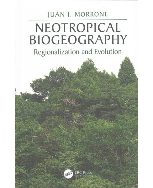 Neotropical Biogeography : Regionalization and Evolution (Hardcover) (Juan J. Morrone) - image 1 of 1
