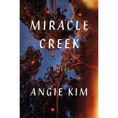 Miracle Creek - by  Angie Kim (Hardcover)