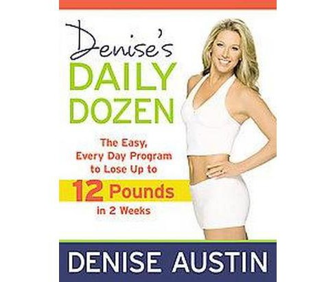 Denise's Daily Dozen : The Easy, Every Day Program to Lose Up to 12 Pounds in 2 Weeks (Paperback) - image 1 of 1
