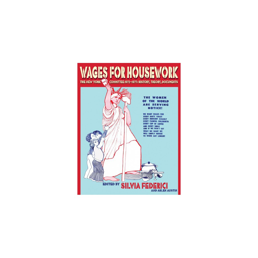 Wages for Housework : The New York Committee 1972–1977: History, Theory, Documents (Paperback)