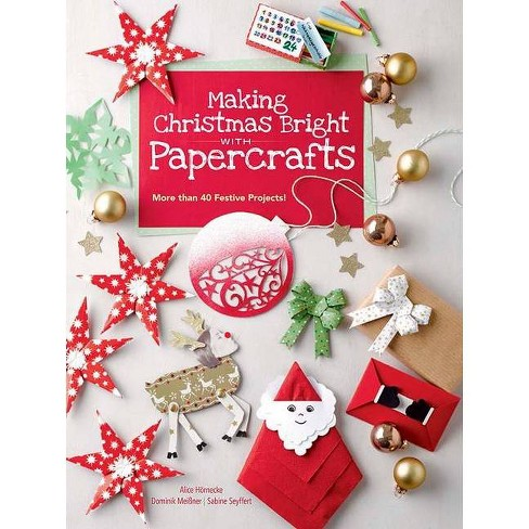 Making Christmas Bright with Papercrafts - by  Alice Hornecke & Dominik Mei�ner & Sabine Seyffert - image 1 of 1
