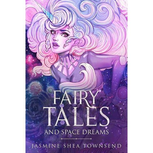 Fairy Tales and Space Dreams - by  Jasmine Shea Townsend (Paperback) - image 1 of 1