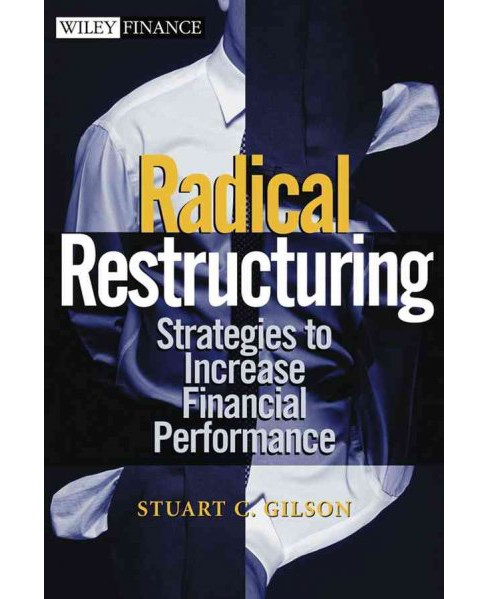 Radical Restructuring : Strategies to Increase Financial Performance (Hardcover) (Stuart C. Gilson) - image 1 of 1