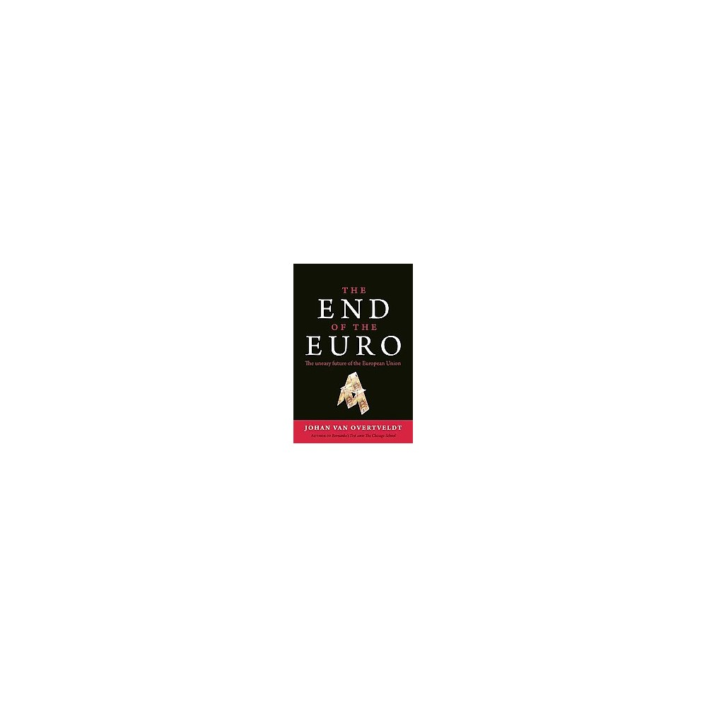 End of the Euro : The Uneasy Future of the European Union (Reprint) (Paperback) (Johan Van Overtveldt)