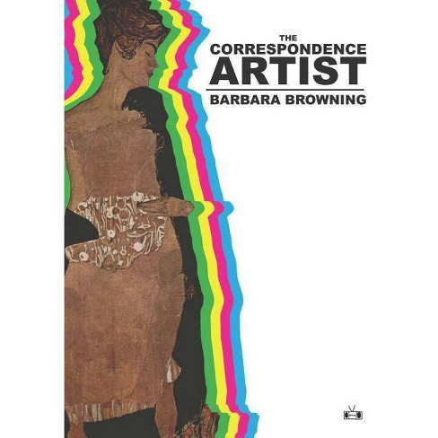 The Correspondence Artist - by  Barbara Browning (Paperback) - image 1 of 1