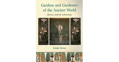 Gardens and Gardeners of the Ancient World (Paperback) (Linda Farrar) - image 1 of 1