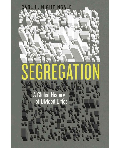 Segregation : A Global History of Divided Cities (Reprint) (Paperback) (Carl H. Nightingale) - image 1 of 1