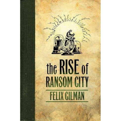 Rise of Ransom City - (Half-Made World) by  Felix Gilman (Paperback) - image 1 of 1