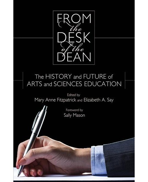From the Desk of the Dean : The History and Future of Arts and Sciences Education -  (Hardcover) - image 1 of 1