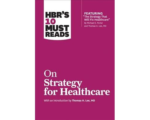 HBR's 10 Must Reads on Strategy for Healthcare -  by Michael E. Porter & M.D. Thomas H. Lee (Paperback) - image 1 of 1