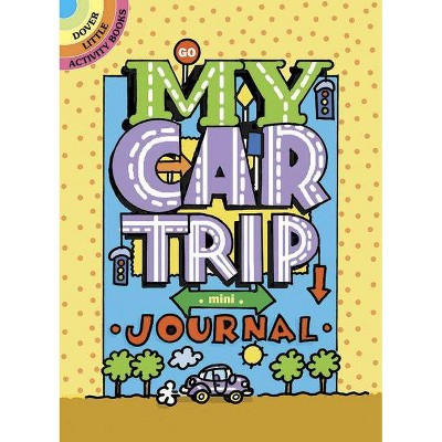 My Car Trip Mini-Journal - (Dover Little Activity Books) by  Diana Zourelias (Paperback)