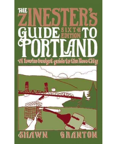 Zinester's Guide to Portland : A Low/No Budget Guide to the Rose City (Paperback) (Shawn Granton) - image 1 of 1