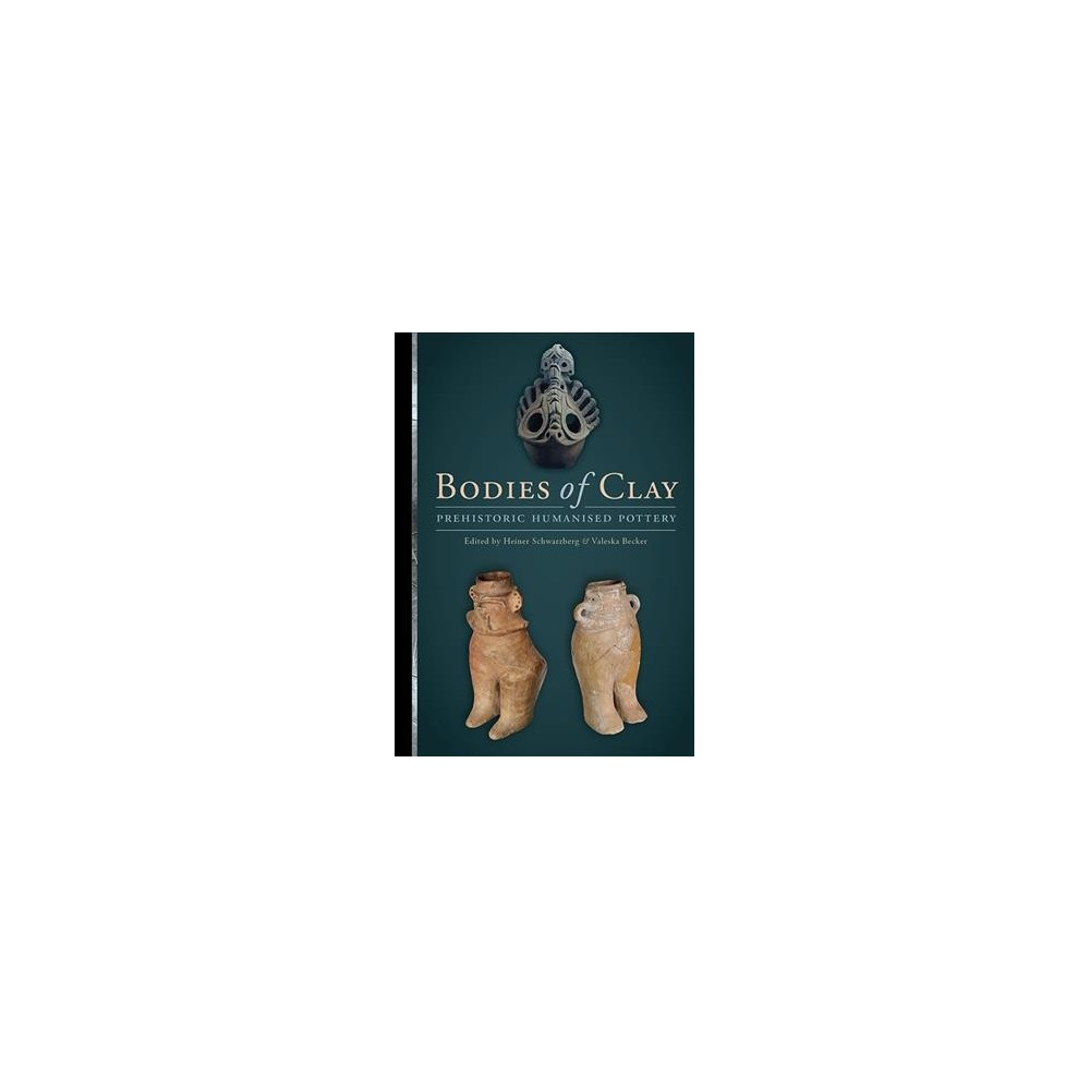 Bodies of Clay : On Prehistoric Humanised Pottery: Proceedings of the Session at the 19th Eaa Annual