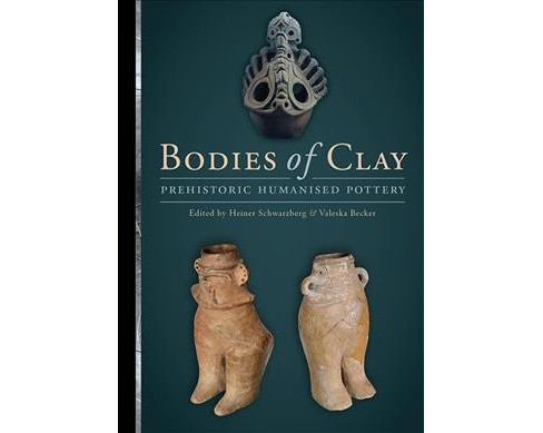 Bodies of Clay : On Prehistoric Humanised Pottery: Proceedings of the Session at the 19th EAA Annual - image 1 of 1