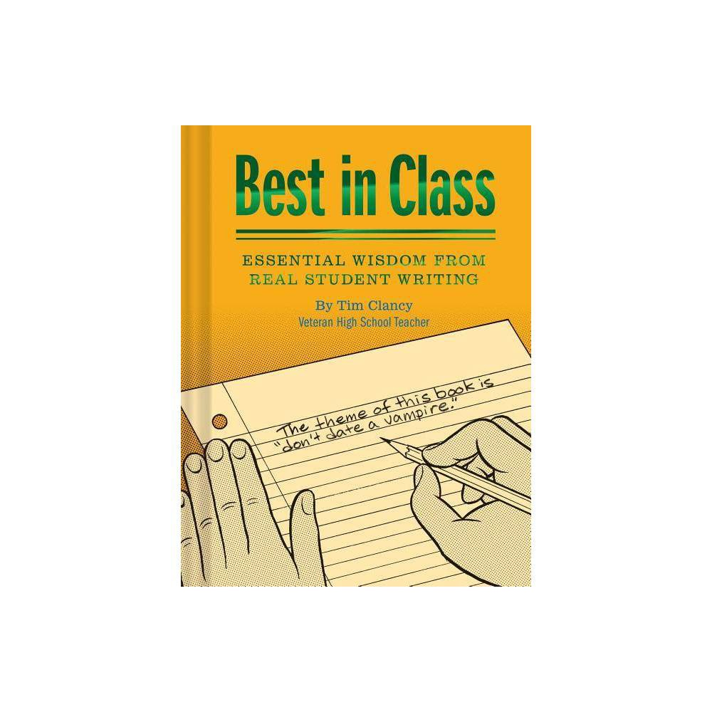 Best in Class: Essential Wisdom from Real Student Writing (Humor Books Funny Books for Teachers Unique Books) - by Tim Clancy (Hardcover) Cheap