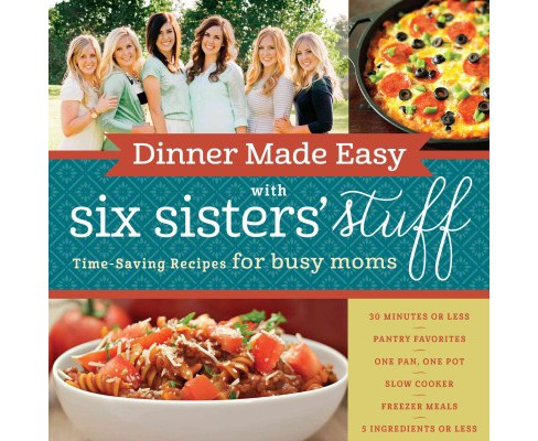 Dinner Made Easy With Six Sisters' Stuff : Time-saving Recipes for Busy Moms (Paperback) - image 1 of 1