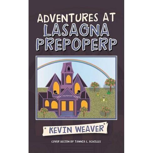Adventures at Lasagna Prepoperp - by  Kevin Weaver (Paperback) - image 1 of 1