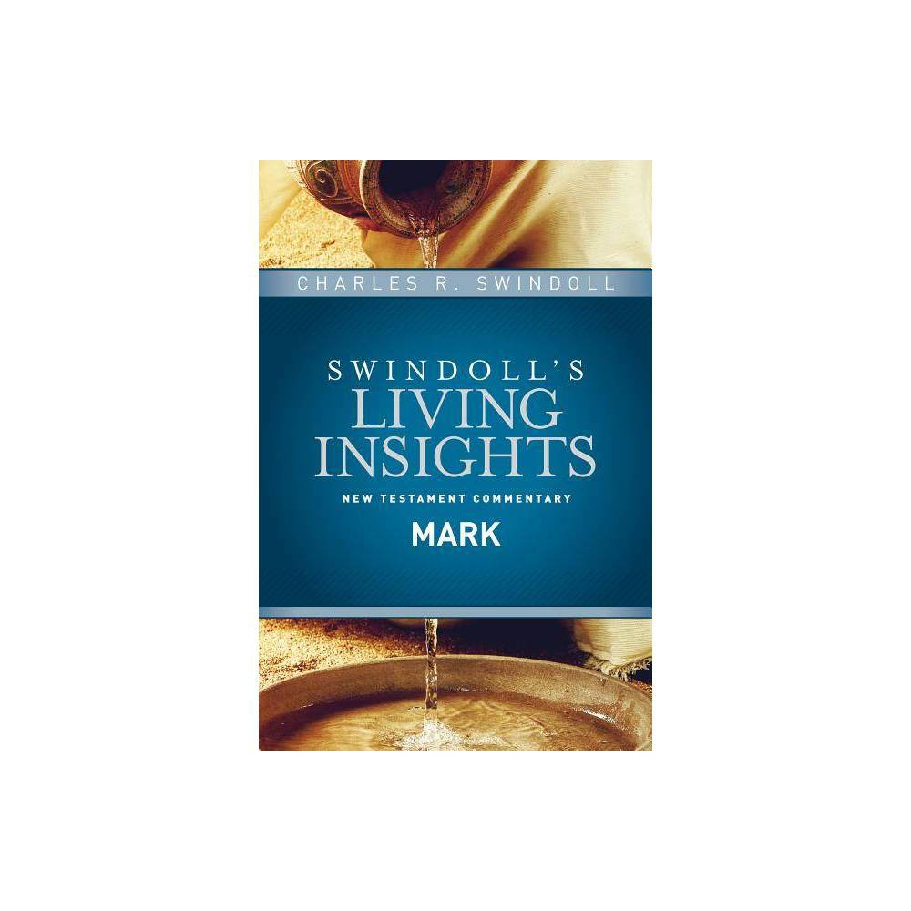 Insights On Mark Swindoll S Living Insights New Testament Commentary By Charles R Swindoll Hardcover