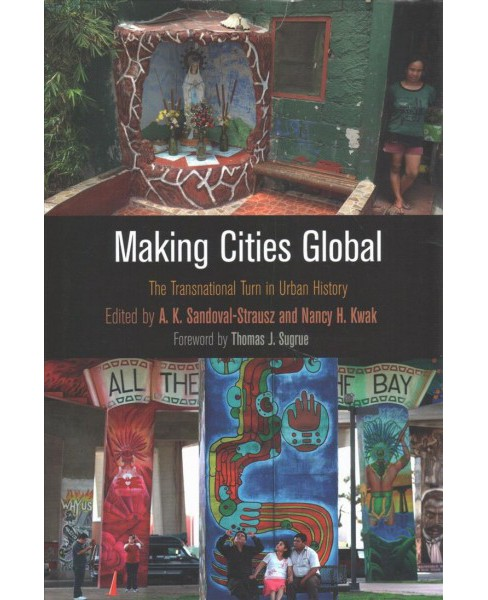 Making Cities Global : The Transnational Turn in Urban History (Hardcover) - image 1 of 1