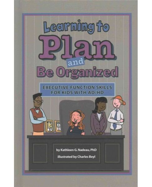 Learning to Plan and Be Organized : Executive Function Skills for Kids with AD/HD (Hardcover) (Ph.D. - image 1 of 1