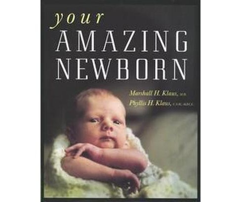 Your Amazing Newborn (Reprint) (Paperback) (Marshall H. Klaus & Phyllis H. Klaus) - image 1 of 1
