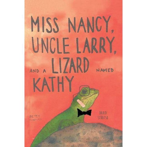 Miss Nancy, Uncle Larry, and a Lizard Named Kathy - by  David Stratso & Betsy Noonan (Paperback) - image 1 of 1