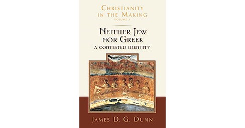 Neither Jew Nor Greek : A Contested Identity (Hardcover) (James D. G. Dunn) - image 1 of 1