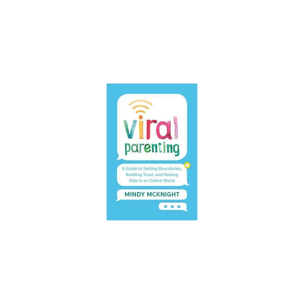 Viral Parenting : A Guide to Setting Boundaries, Building Trust, and Raising Responsible Kids in an