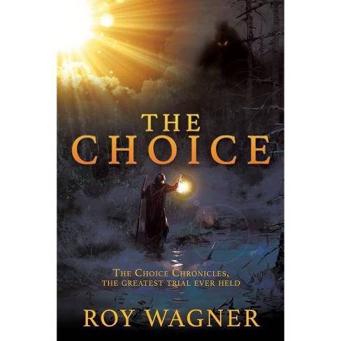 The Choice - by  Roy Wagner (Paperback) - image 1 of 1