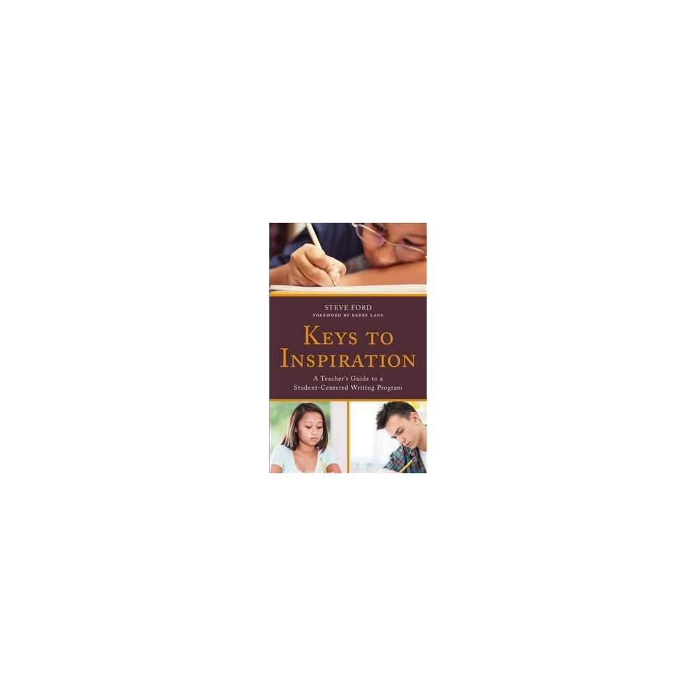 Keys to Inspiration : A Teacher's Guide to a Student-centered Writing Program - (Hardcover)