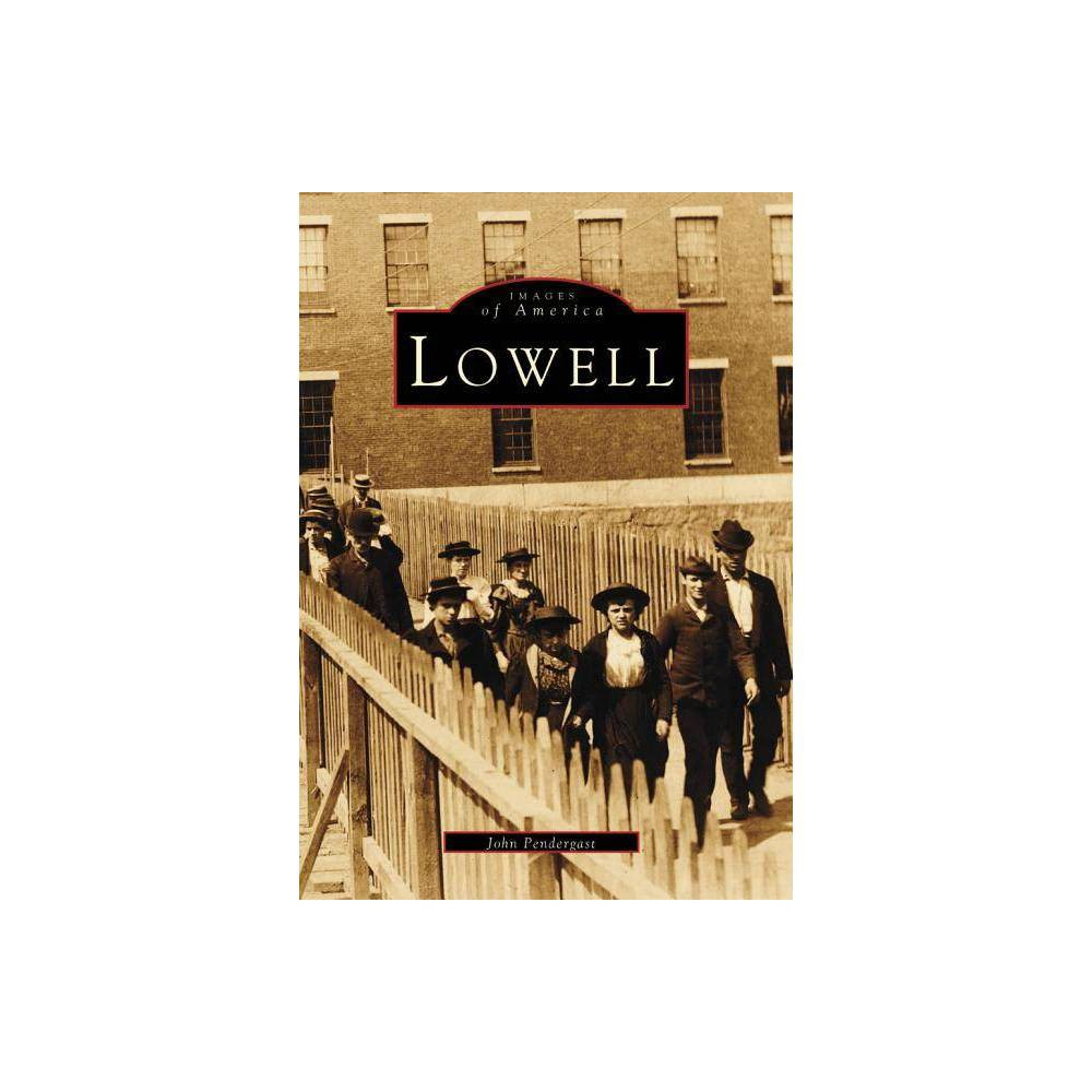 Lowell Images Of America Arcadia Publishing By John Pendergast Paperback