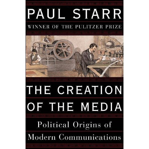 The Creation of the Media - by  Paul Starr (Paperback) - image 1 of 1