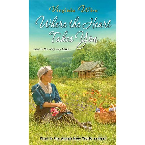 Where the Heart Takes You - (Amish New World) by  Virginia Wise (Paperback) - image 1 of 1