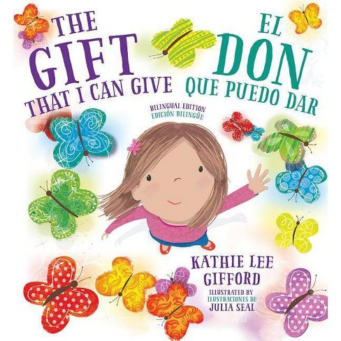 The Gift That I Can Give / El Don Que Puedo Dar (Bilingual Edition) - by  Kathie Lee Gifford (Hardcover) - image 1 of 1