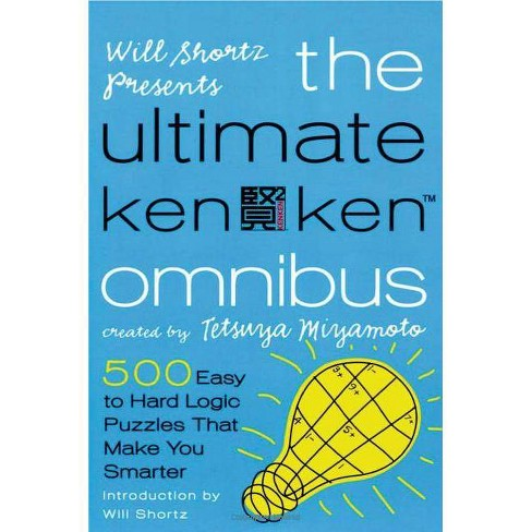 Will Shortz Presents the Ultimate Kenken Omnibus - by Tetsuya Miyamoto  (Paperback)