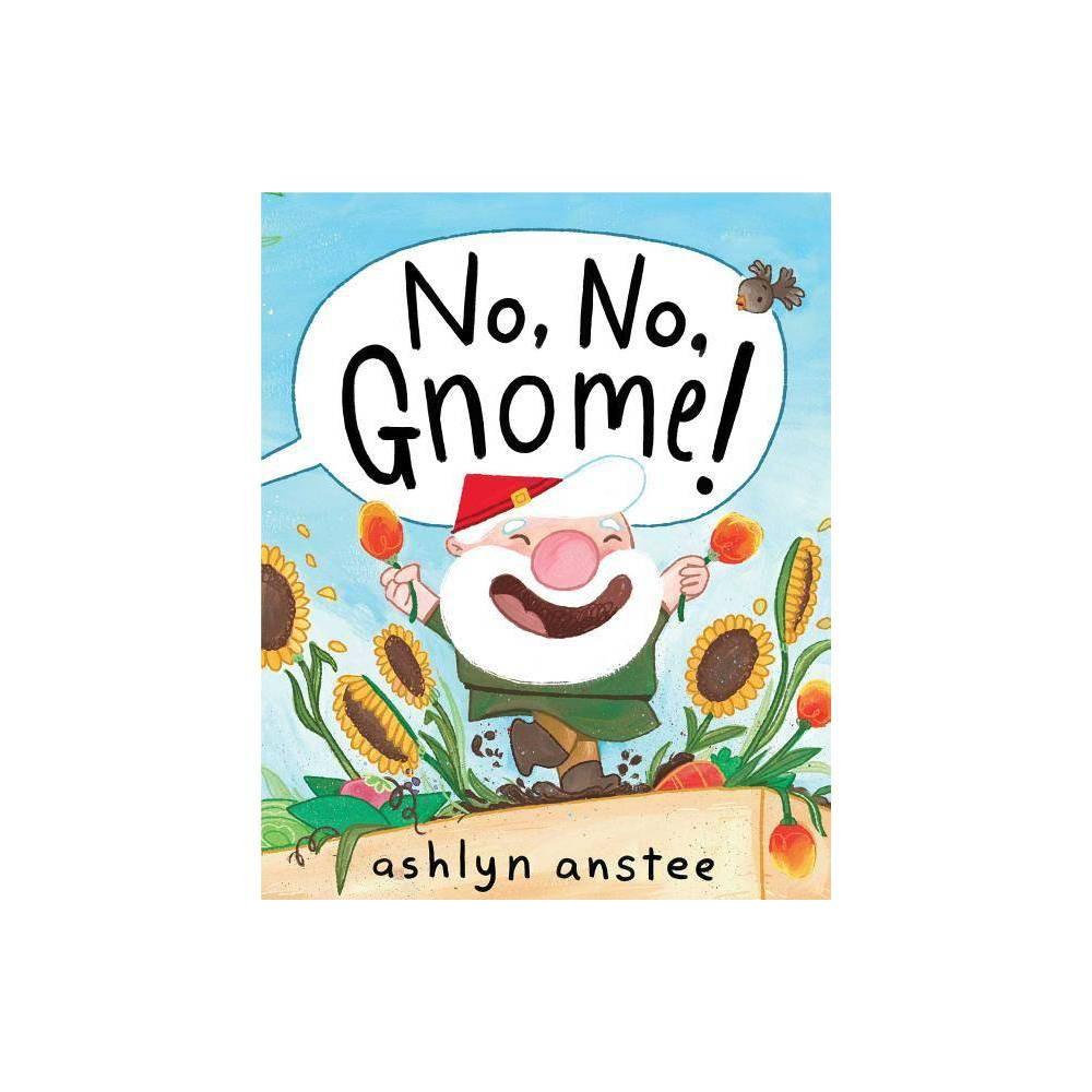 No No Gnome By Ashlyn Anstee Hardcover