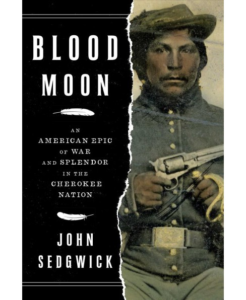 Blood Moon : An American Epic of War and Splendor in the Cherokee Nation -  by John Sedgwick (Hardcover) - image 1 of 1