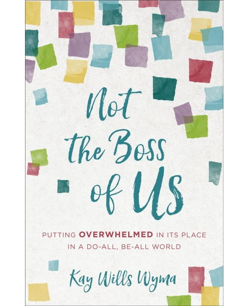 Not the Boss of Us : Putting Overwhelmed in Its Place in a Do-all, Be-all World -  (Paperback) - image 1 of 1
