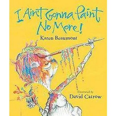 I Ain't Gonna Paint No More! (School And Library)(Karen Beaumont)