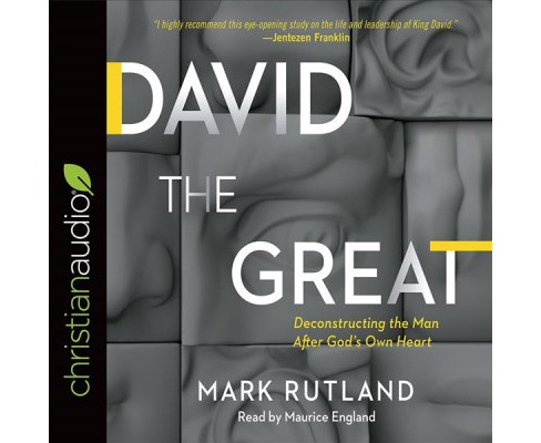 David the Great : Deconstructing the Man After God's Own Heart - Unabridged by Mark Rutland (CD/Spoken - image 1 of 1