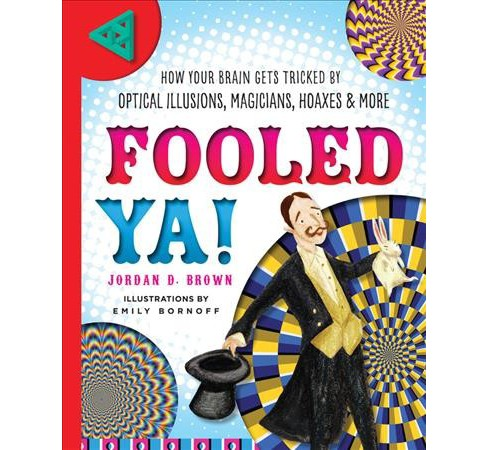 Fooled Ya! : How Your Brain Gets Tricked by Optical Illusions, Magicians, Hoaxes & More -  (Hardcover) - image 1 of 1