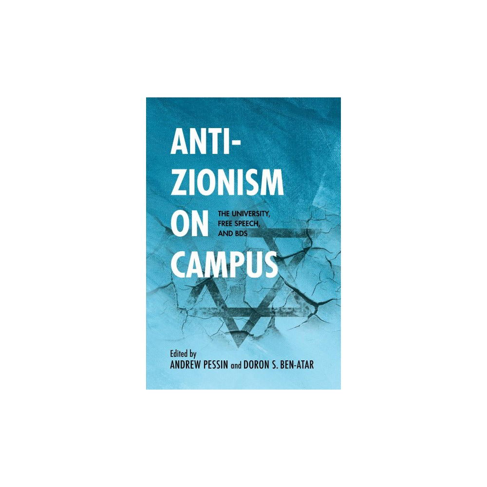 Anti-zionism on Campus : The University, Free Speech, and Bds - (Hardcover)