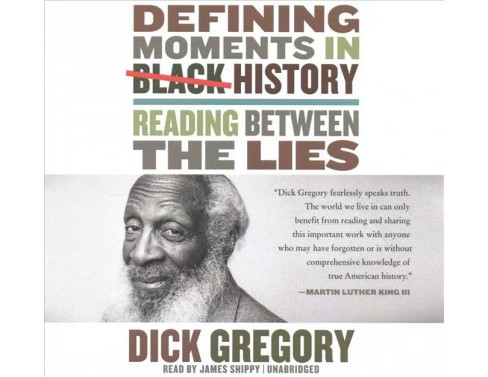 Defining Moments in Black History : Reading Between the Lies - Unabridged by Dick Gregory (CD/Spoken - image 1 of 1