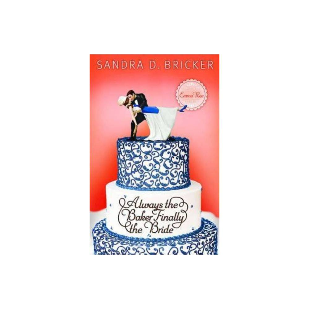 Always The Baker Finally The Bride Another Emma Rae Creation By Sandra D Bricker Paperback